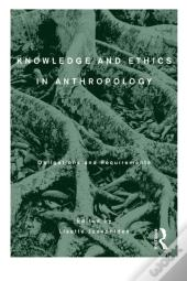 Knowledge And Ethics In Anthropology