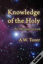 Knowledge Of The Holy: The Attributes Of