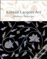 Korean Lacquer: The Aesthetics Of Perfection