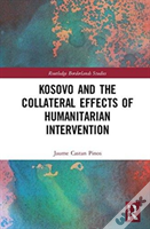 Kosovo And The Collateral Effects Of Humanitarian Intervention