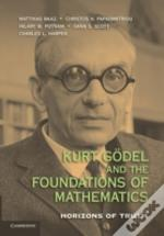 Kurt Godel And The Foundations Of Mathematics