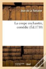 La Coupe Enchantee, Comedie (Ed.1710)