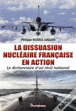 La Dissuasion Nucleaire Francaise En Action - Le Dictionnaire D'Un Recit National