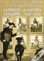 La France La Nation La Guerre 1850-1920