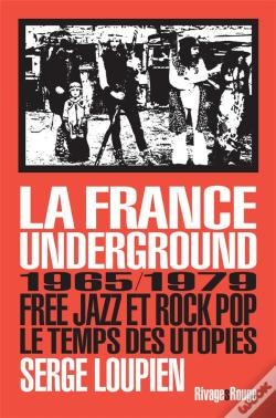Wook.pt - La France Underground ; Free Jazz Et Pop Rock, 1965-1979, Le Temps Des Utopies