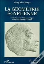 La Geometrie Egyptienne ; Contribution De L'Afrique Antique A La Mathematique Mondiale