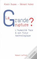La Grande Rupture ? L'Humanité Face À Son Futur Technologique