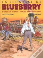 La Jeunesse De Blueberry T.12; Dernier Train Pour Washington
