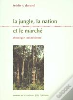 La Jungle ; La Nation Et Le Marche ; Chronique Indonesienne