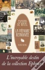 La Memoire Retrouvée ; Le Fabuleux Destin De La Collection Ephrussi