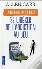 La Methode Simple Pour Se Liberer De L'Addiction Au Jeu