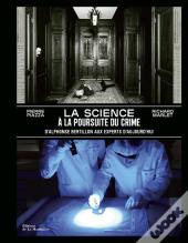 La Science A La Poursuite Du Crime - D'Alphonse Bertillon Aux Experts D'Aujourd'Hui