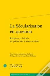 La Secularisation En Question - Religions Et Laicites Au Prisme Des Sciences Soc - Religions Et Laic