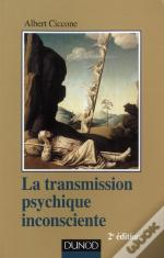 La Transmission Psychique Inconsciente ; Identification Projective Et Fantasme De Transmission (2e Édition)