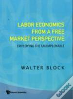 Labor Economics From A Free Market Persp