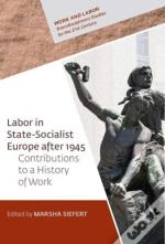Labor In State-Socialist Europe, 1945-1989