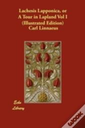 Lachesis Lapponica, Or A Tour In Lapland Vol I (Illustrated Edition)