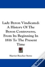 Lady Byron Vindicated: A History Of The