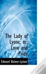 Lady Of Lyons; Or, Love And Pride