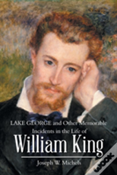 Lake George And Other Memorable Incidents In The Life Of William King