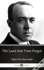 Land That Time Forgot By Edgar Rice Burroughs - Delphi Classics (Illustrated)