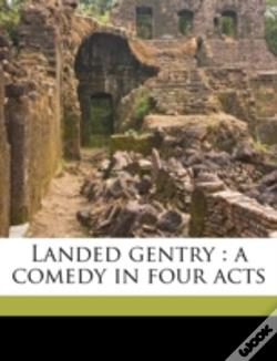 Wook.pt - Landed Gentry : A Comedy In Four Acts