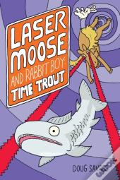 Laser Moose And Rabbit Boy: Time Trout (Laser Moose And Rabbit Boy Series, Book 3)