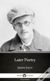 Later Poetry By James Joyce (Illustrated)