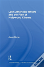 Latin American Writers And The Rise Of Hollywood Cinema