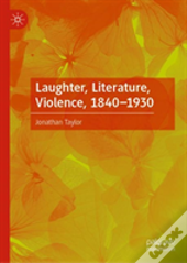 Laughter, Literature, Violence, 1840-1930