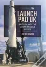 Launch Pad Uk Britain & The Cuban Missil