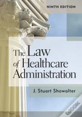 Law Of Healthcare Administration, Ninth Edition