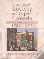 Law Society Of Upper Canada And Ontario'S Lawyers, 1797-1997