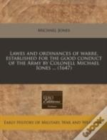 Lawes And Ordinances Of Warre, Established For The Good Conduct Of The Army By Colonell Michael Iones ... (1647)