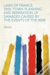 Laws Of France, 1919; Town Planning And Reparation Of Damages Caused By The Events Of The War