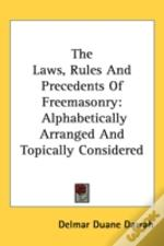 Laws, Rules And Precedents Of Freemasonry
