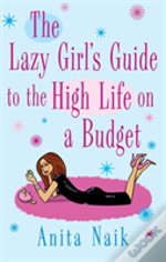 Lazy Girl'S Guide To The High Life On A Budget