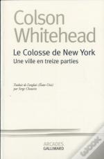 Le Colosse De New-York ; Une Ville En Treize Parties