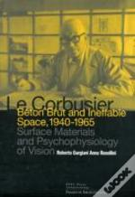 Le Corbusier: Beton Brut And Ineffable Space (1940 - 1965)