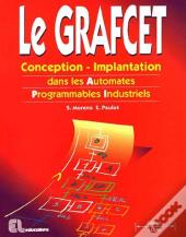 Le Grafcet ; Conception-Implantation Dans Les Automates Programmables Industriels