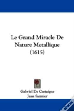 Wook.pt - Le Grand Miracle De Nature Metallique (1615)