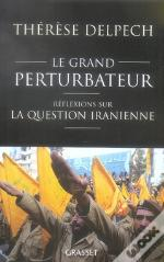 Le Grand Perturbateur ; Réflexions Sur La Question Iranienne