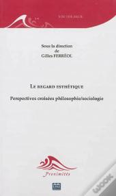 Le Regard Esthetique Perspectives Croisees Philosophie Sociologie