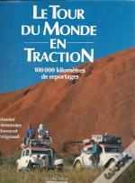 Le Tour Du Monde En Traction 100 000 Kilometres De Reportages