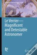 Le Verrier- The Magnificent And The Detestable
