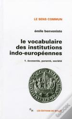 Le Vocabulaire Des Institutions Indo-Europeennes T.1