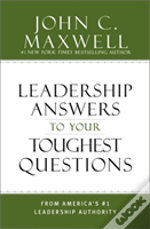 Leadership Answers To Your Toughest Questions