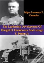 Leadership Development Of Dwight D. Eisenhower And George S. Patton Jr.