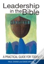Leadership In The Bible: A Practical Gui