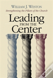 Leading From The Center: Strengthening The Pillars Of The Church
